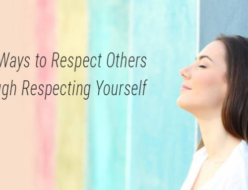 Four Ways to Respect Others Through Respecting Yourself